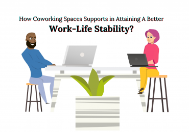 How Coworking Spaces Supports in Attaining A Better Work-Life Stability?